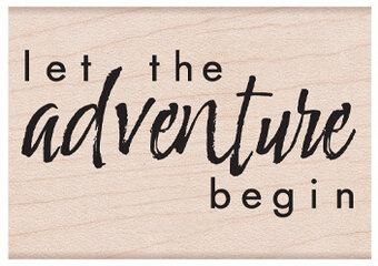 Let the Adventure Begin - Wood Mounted Rubber Stamp